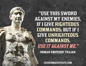 """Use this sword against my enemies, if I give righteous commands; but if I give unrighteous commands, use it against me.""   -Roman Emperor Trajan, speaking to one of his subordinates -Doctrine of the lesser magistrates https://t.co/wFD2zUN78s"