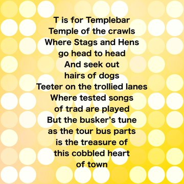 A rhyme about the Temple Bar area of Dublin City submitted by Lisa Perkins for the #ABCDublin project for a rhyming alphabet for the city of Dublin. The project is curated by Poetry Ireland Poet in Residence Catherine Ann Cullen.