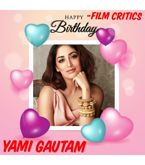 Happy Birthday The Loveliest #YamiGautam #HappyBirthdayYamiGautam