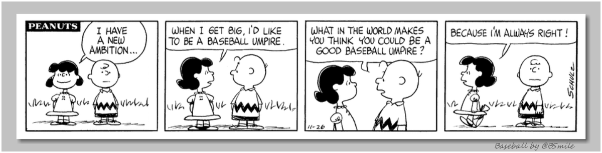 What in the world makes you think you could be a good baseball umpire? ~ Charlie Brown --- Because Im always right! ~ Lucy van Pelt (Classic Peanuts - November 26, 1965) #MLB #Baseball