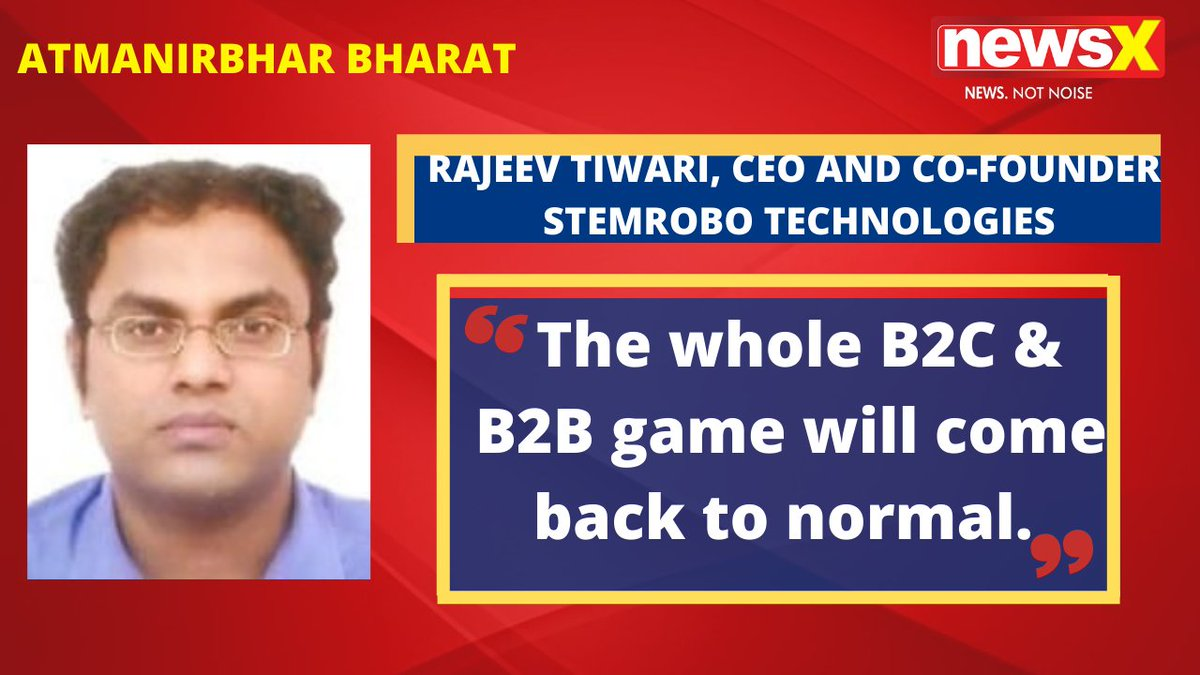 #AtmanirbharBharat | We need to see how much consistent that growth is. The whole B2C & B2B game will come back to normal. : Rajeev Tiwari, CEO and Co-founder STEMROBO Technologies on #NewsX  @malhotravineet7  @BWBusinessworld  @anuragbatrayo