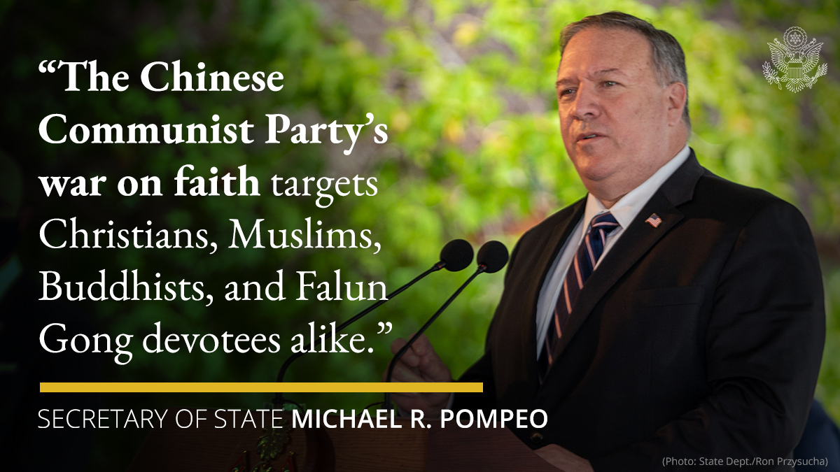 .@SecPompeo: The Chinese Communist Party's war on faith targets Christians, Muslims, Buddhists, and Falun Gong devotees alike. The Party spares no one. https://t.co/3l7KxUb2eK