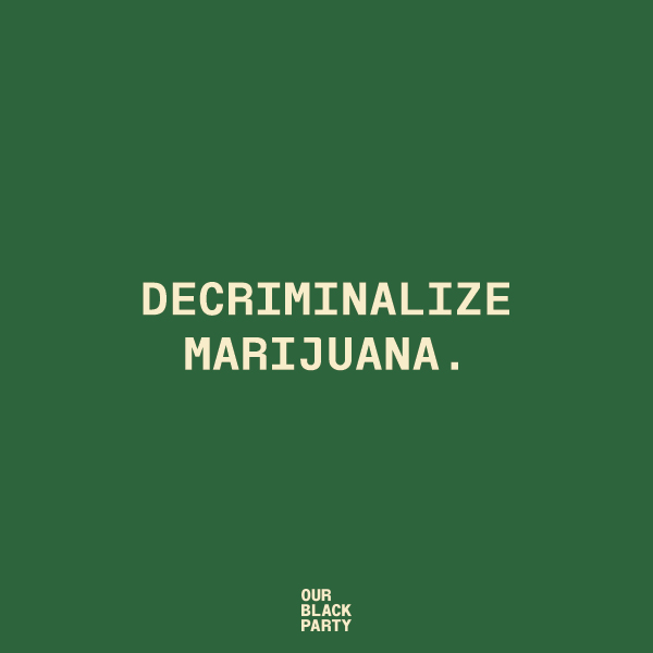Black Agenda 2020* calls for the decriminalization of marijuana and the expungement of records for any individuals charged with misdemeanor marijuana charges.  . *Our Black Party supports legalization of marijuana and amnesty.
