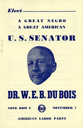 William Edward Burghardt Du Bois ran for the U.S. Senate on the ticket of New York State's independent, left-wing American Labor Party. His platform called for economic and social and racial justice, an end to colonialism, and the pursuit of peace.