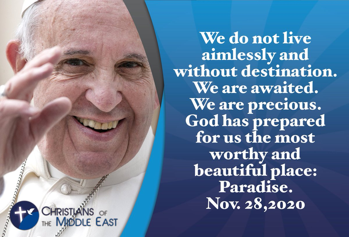 @Pontifex We do not live aimlessly and without destination. We are awaited. We are precious. #God has prepared for us the most worthy and beautiful place: Paradise.#PopeFrancis
