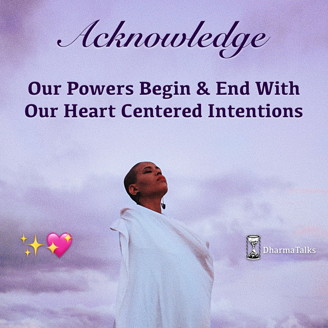 Acknowledge - Our powers begin and end with our heart centered intentions. ✨💖 #DharmaTalks #SaturdayMorning #SaturdayMotivation #SoulfulSaturday #respect #appreciation #thankful #heartcentered #gratitude #contemplation #contemplative #stoic