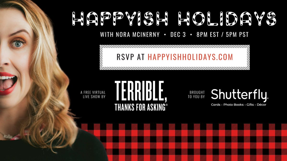 BIG NEWS! We're planning a *free* Happyish Holidays livestream video event! It's a holiday special for the rest of us. If you've always wanted to see TTFA live, this is your chance. RSVP and get more details at . Brought to you by @Shutterfly.