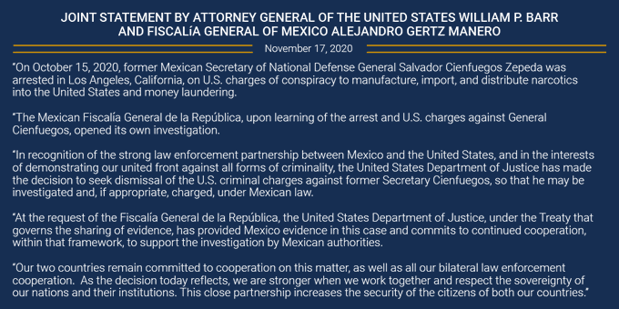 Joint Statement by Attorney General of the United States William P. Barr and Fiscalía General of Mexico Alejandro Gertz Manero; full text of this statement is available at https://www.justice.gov/opa/pr/joint-statement-attorney-general-united-states-william-p-barr-and-fiscal-general-mexico