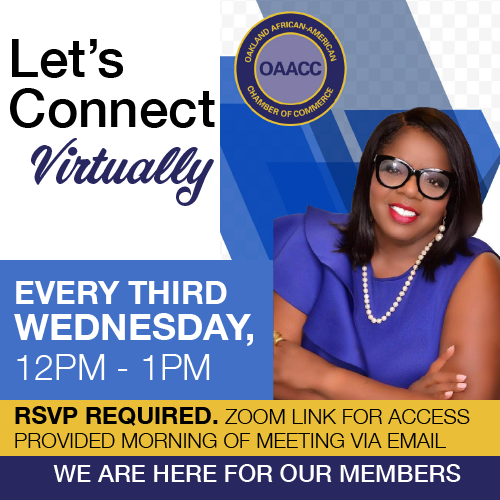 Today 12pm PST  Join the Oakland African American Chamber of Commerce for a virtual meetup to discuss all things related to Oakland's Black-owned businesses.  Zoom Link:
