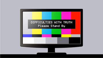 "a TV with colored bars on the screen that reads ""difficulties with truth; please stand by"""