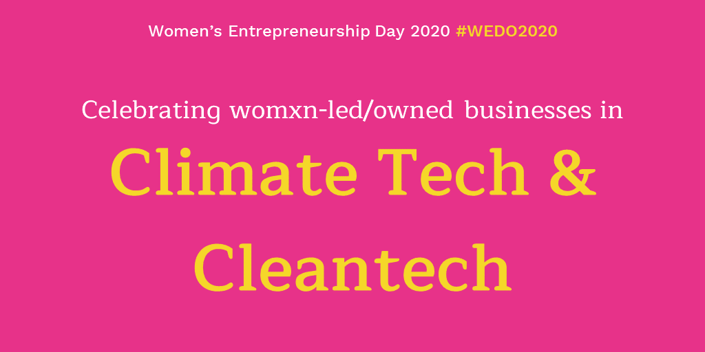 On #WomensEntrepreneurshipDay 2020, we wanted to give a shout-out to all the amazing womxn entrepreneurs in #climatetech & #cleantech and give them some exposure! ✨