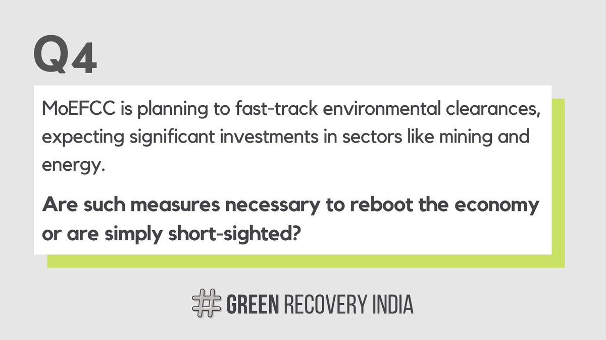 Q4: MoEFCC is planning to fast-track environmental clearances, expecting significant investments in sectors like mining and energy. Are such measures necessary to reboot the economy or are simply short-sighted?  A4 #GreenRecoveryIndia @carboncopyinfo