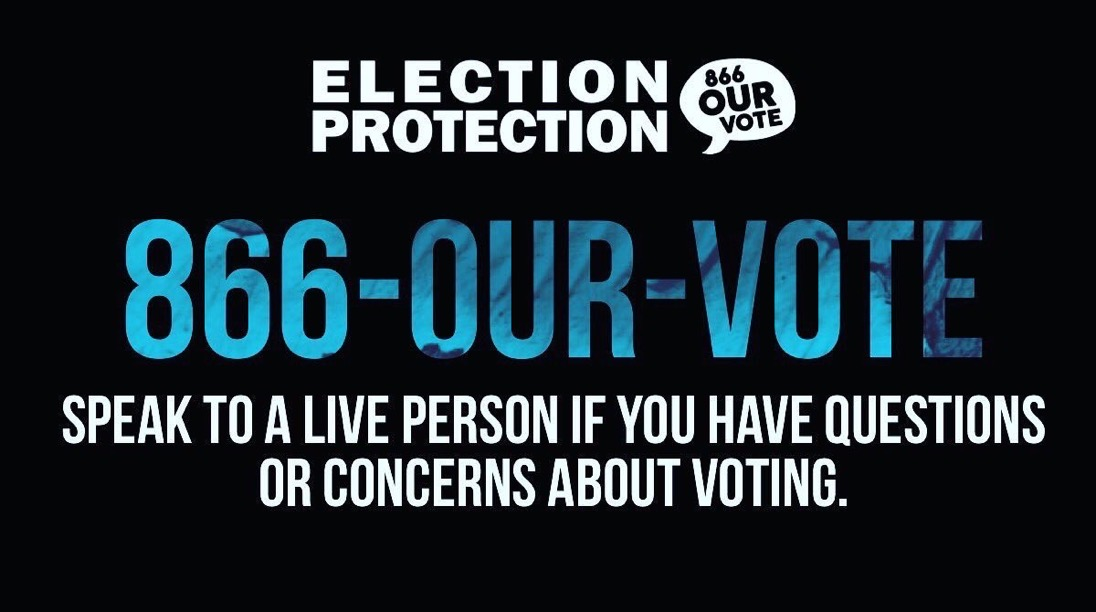 The Election Protection hotline is still live. Call or text 866-OUR-VOTE (866-687-8683) to speak with a trained volunteer about how to make sure that your ballot will be counted.