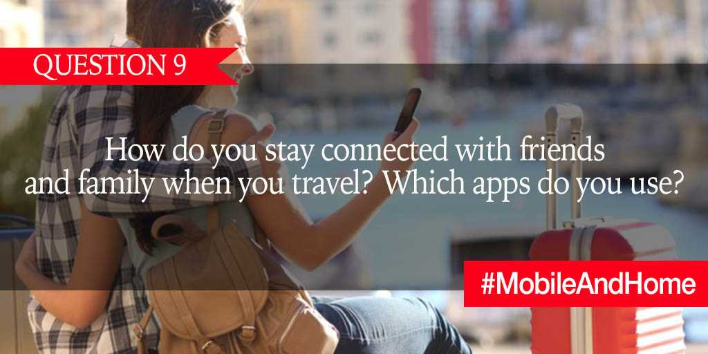 Q9. How do you stay connected with friends and family when you travel? Which apps do you use? #MobileAndHome https://t.co/f1qsfneM6e