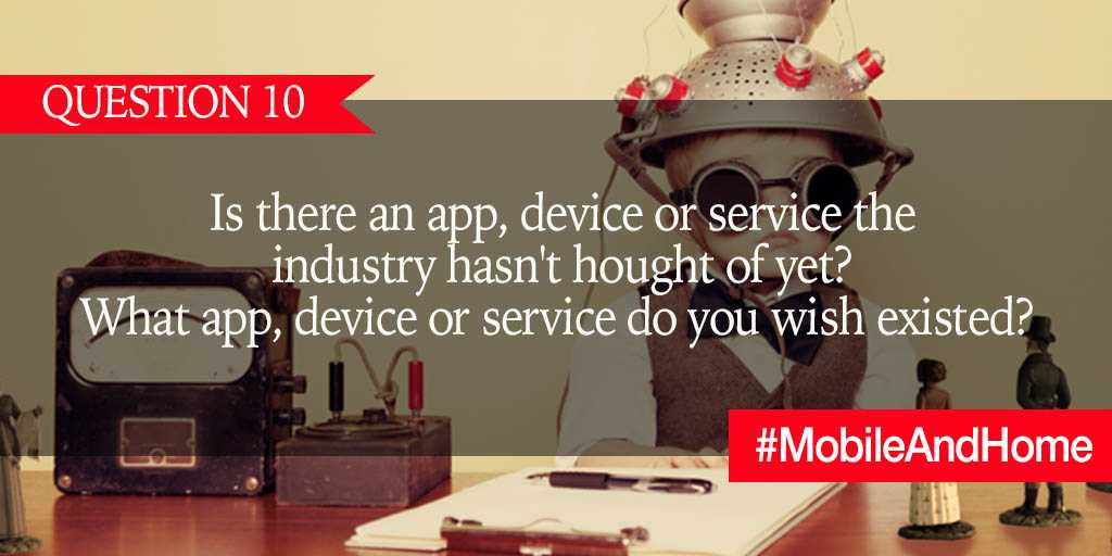 Q10. Is there an app, device or service the industry hasn't thought of yet?  What app, device or service do you wish existed? #MobileAndHome https://t.co/5MCOlJAtTP