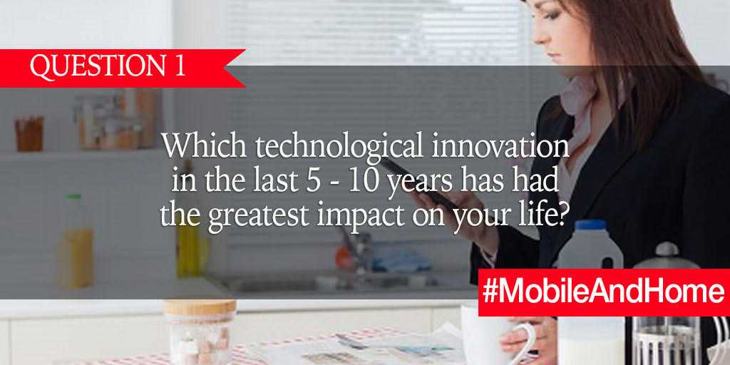 Q1. Which technological innovation in the last 5 - 10 years has had the greatest impact on your life? #MobileAndHome https://t.co/fUVwCl2Iby