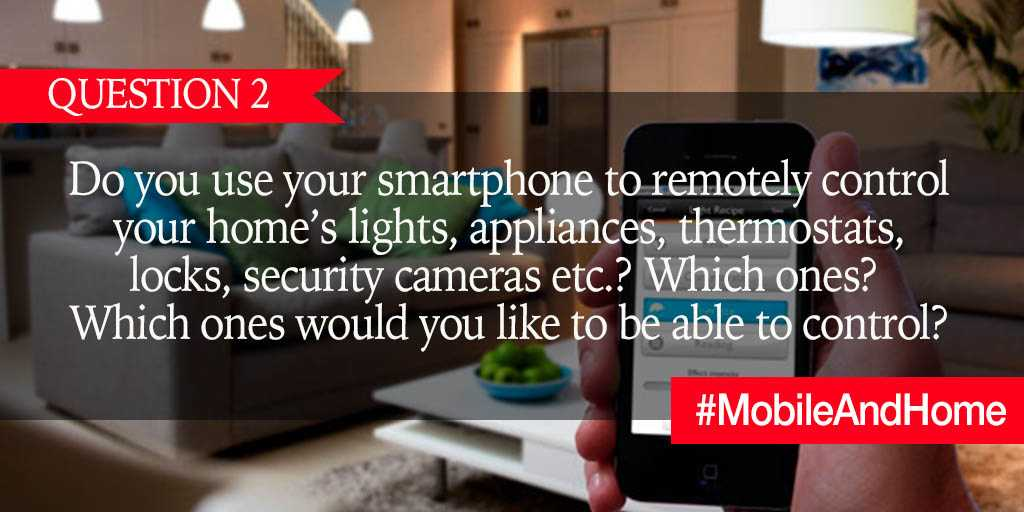 Q2. Do you use your smartphone to remotely control your home's lights, appliances, thermostats, locks, security cameras etc.? Which ones? Which ones would you like to be able to control? #MobileAndHome https://t.co/wrFyuvCZbg