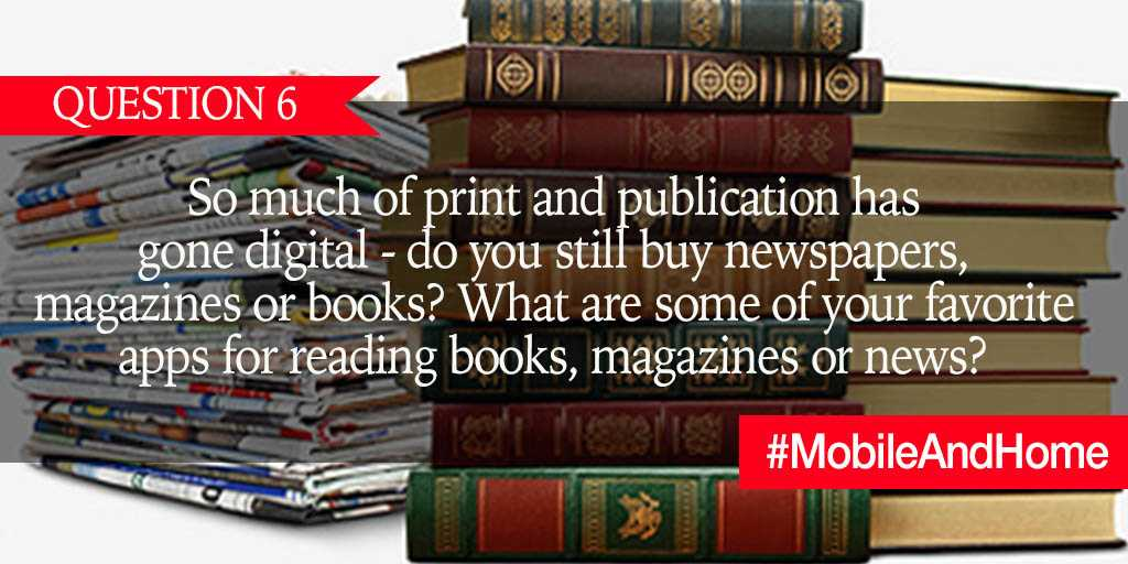 Q6.  So much of print and publication has gone digital - do you still buy newspapers, magazines or books? What are some of your favorite apps for reading books, magazines or news? #MobileAndHome https://t.co/cdauBDWUDu