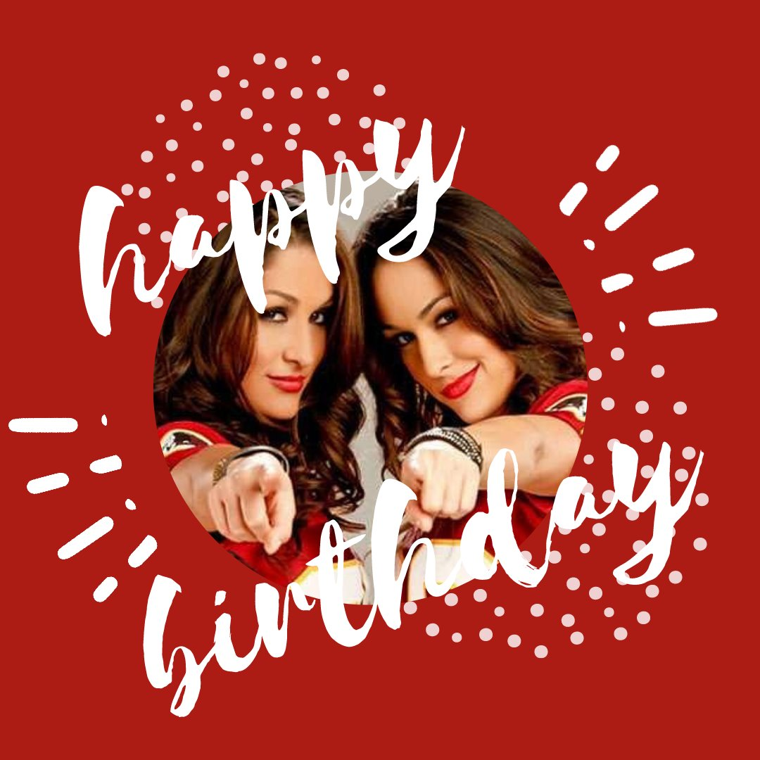 Happy Birthday, The Bella Twins