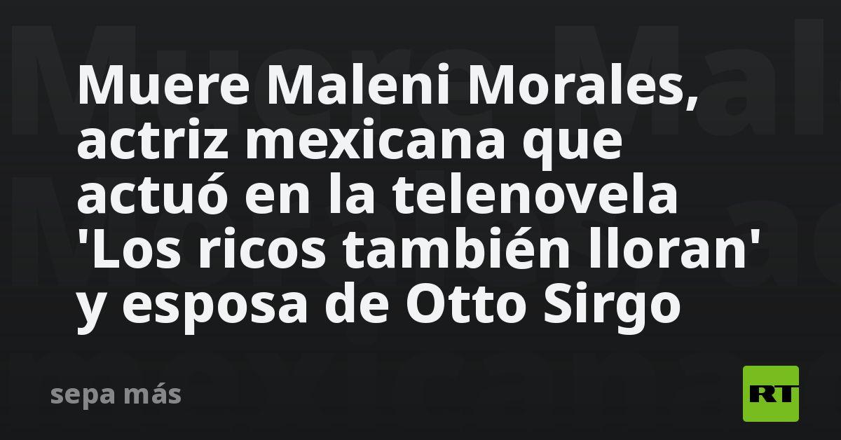 Muere Maleni Morales, actriz mexicana que actuó en la telenovela 'Los ricos también lloran' y esposa de Otto Sirgo https://t.co/0n4mAmLqWK https://t.co/yBDGqE2vCf