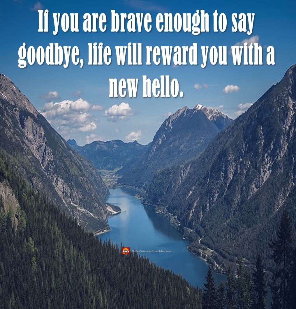If you are brave enough to say goodbye, life will reward you with a new hello.  #LifeLessons #SundayThoughts