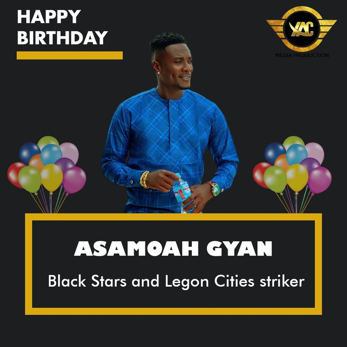 Happy Birthday to Black stars and Legon Cities striker, Asamoah Gyan     Enjoy your day legend