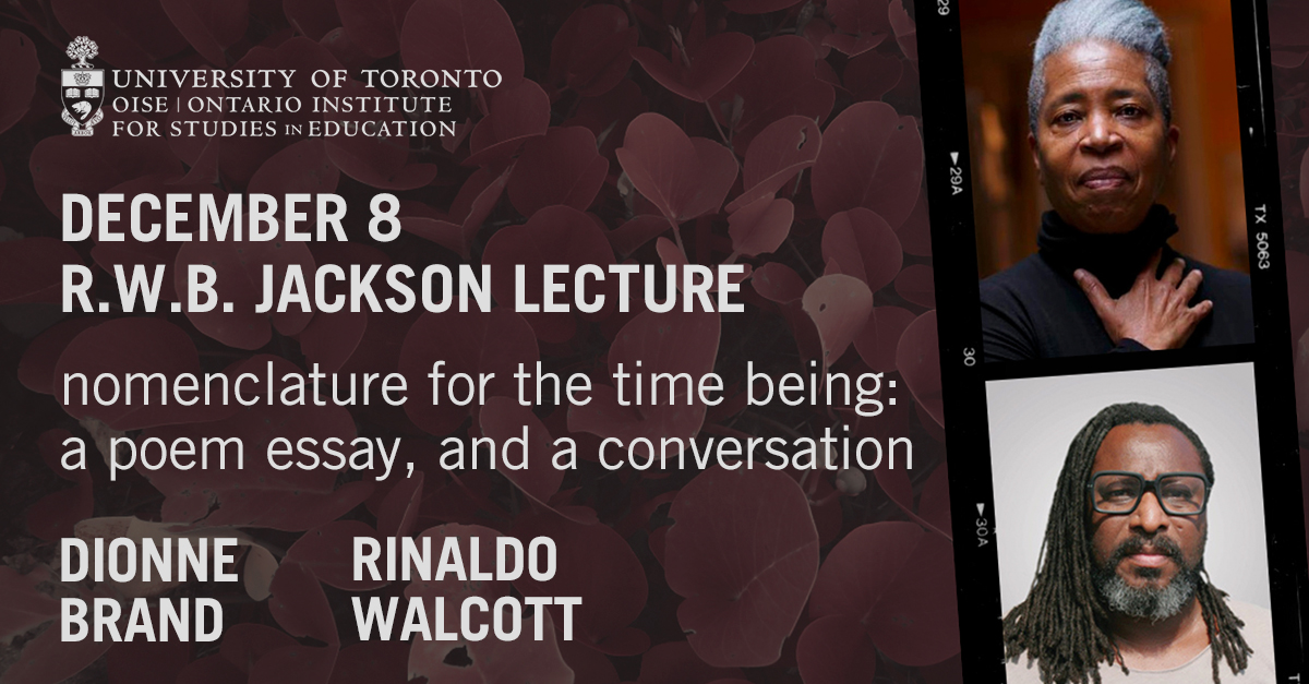"JOIN: R.W.B Jackson Lecture ""Nomenclature for the time being: a poem essay, and a conversation"" with @OISEUofT alum Dionne Brand and Professor Rinaldo Walcott (@blacklikewho) on Dec 8 at 5pm EST. Registration required:  #Education #BlackExcellence #UofT"