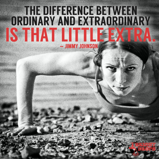 The difference between ordinary and extraordinary is that little extra. #quote #mondaymotivation