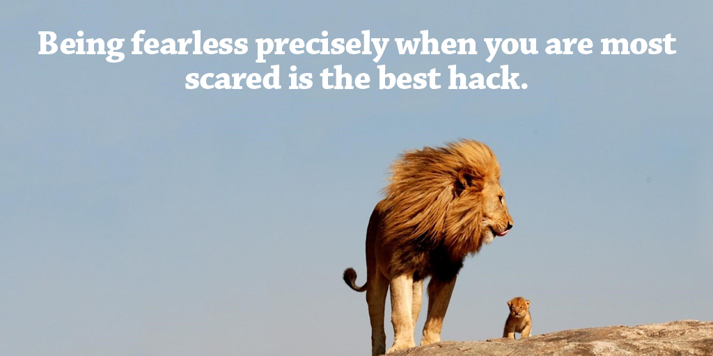Being fearless precisely when you are most scared is the best hack. #quote #mondaymotivation