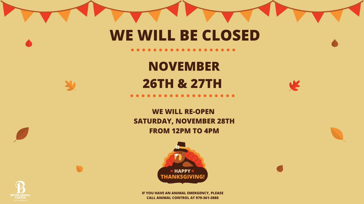 The Bryan Animal Center will be CLOSED November 26th and 27th for Thanksgiving. We will reopen on Saturday, November 28th from 12PM to 4PM.  If you have an animal emergency, please call Animal Control at 979-361-3888.  #bryananimalcenter #Thanksgiving #holidayhours #turkeyday