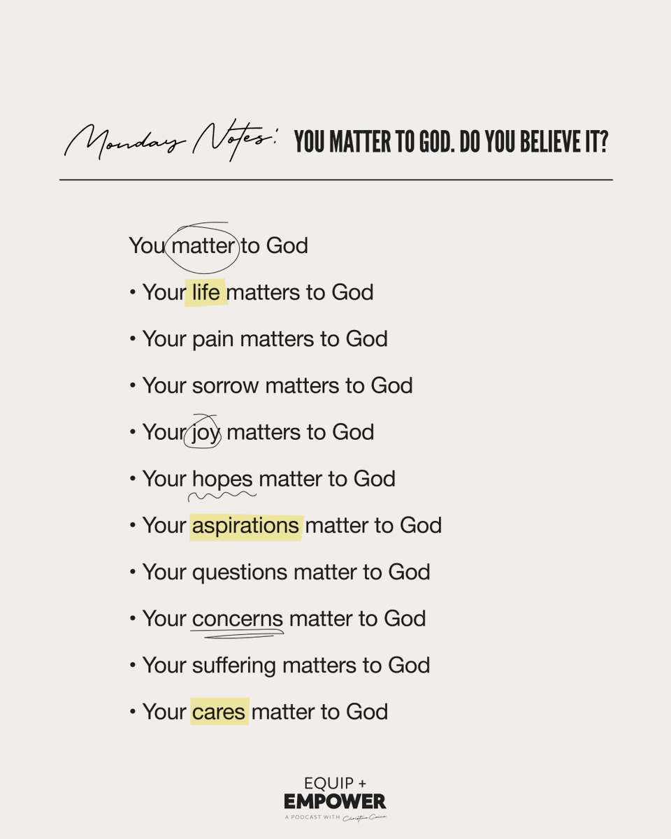 Your life matters to God. Your joys, your dreams, your sorrows, your pain, your questions, your concerns—he cares about every single one. And because he cares for you so deeply, he desires to see you walking confidently in who he created YOU to be. christinecaine.com/podcast
