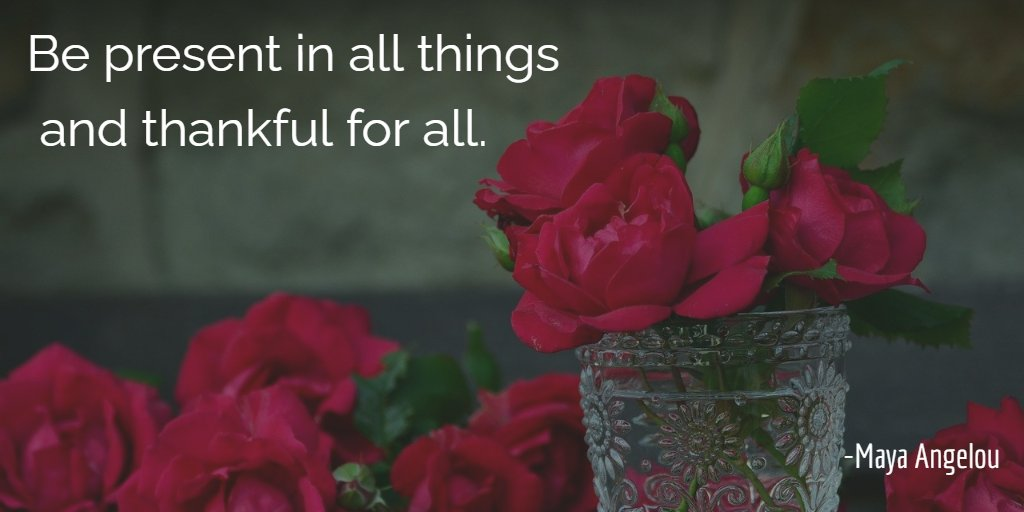 Be present in all things  and thankful for all. - #MayaAngelou #MondayMotivation  #Thanksgiving