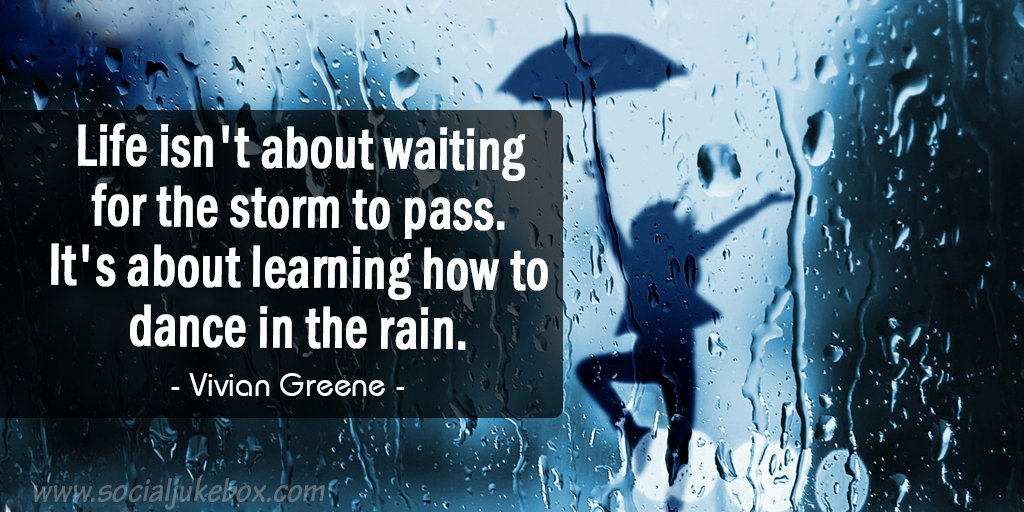 Life isn't about waiting for the storm to pass. It's about learning how to dance in the rain. - Vivian Greene  #MondayThoughts #quote