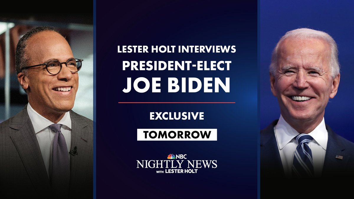 TOMORROW on @NBCNightlyNews: @LesterHoltNBC will speak with President-elect Joe Biden in his first interview since the 2020 presidential election.  Tune in at 6:30 ET / 5:30 CT on NBC (check your local listings).