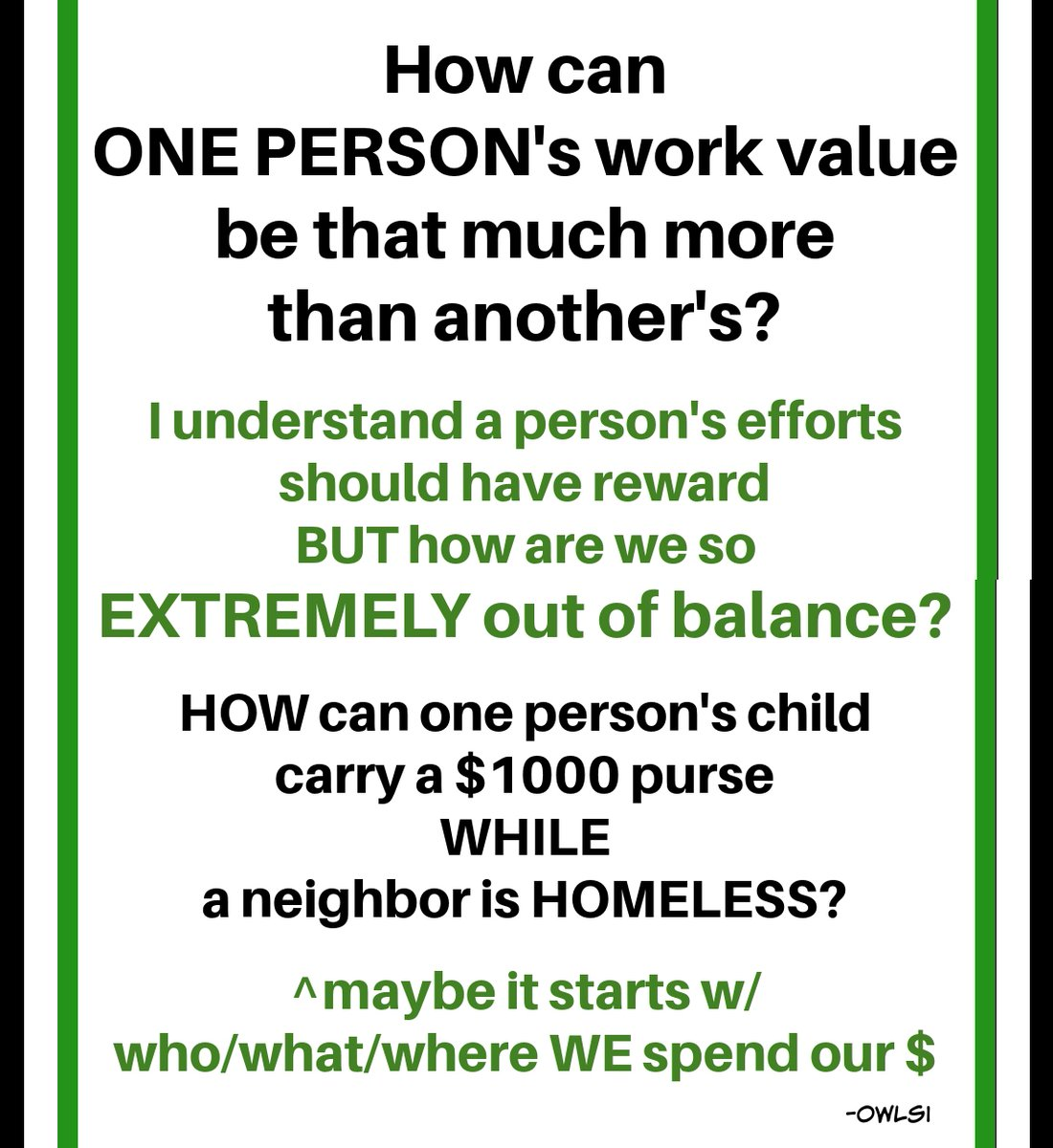 how can  1 PERSON's work value B THAT MUCH more than another's?  of course a person's efforts should have reward BUT how R we so EXTREMELY out of balance  HOW can 1 person's child carry a $1000 purse WHILE a neighbor is HOMELESS #BLM #LGBTQ #BIDENHARRIS #equality @AllTransLivesM1 https://t.co/FxmSPHJ2fM https://t.co/0sr0sp6EQI