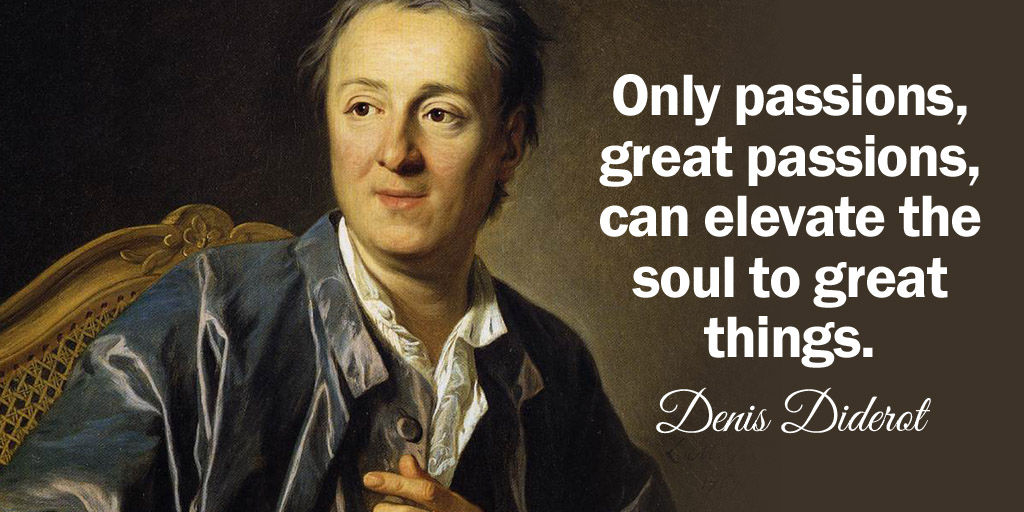 Only passions, great passions, can  the soul to great things. -Denis Diderot #quote #TuesdayThoughts