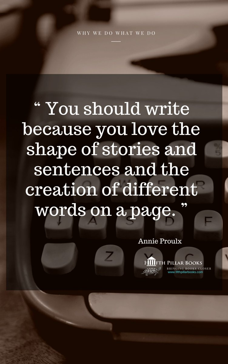 """""""You should write because you love the shape of stories and sentences and the creation of different words on a page.""""  ― Annie Proulx  #FifthPillarBooks #BringingBooksCloser #StaySafe"""