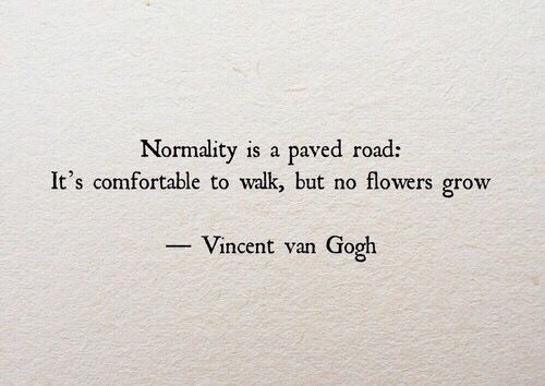 Try not to concern yourself with being 'normal'