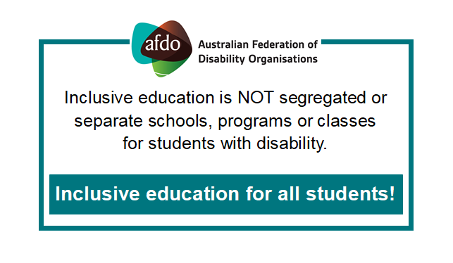 "AFDO logo with text ""Inclusive education is NOT segregated or separate schools, programs or classes for students with disability. Inclusive education for all students!"""