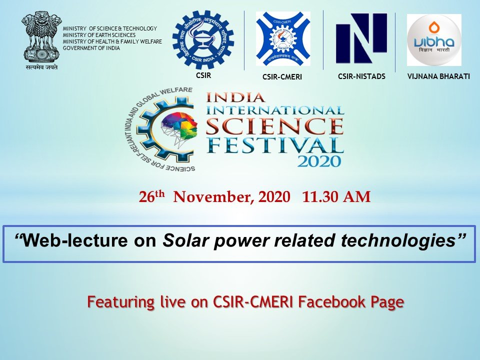 A very informative Web lecture on #Solar Power related #Technologies , innovated by #CSIR - #CMERI has been organised on Nov 26th as a part of #IISF2020 pre-event. Watch live at scheduled time on our FB page :  @CSIR_IND @mnreindia #AatmanirbharBharat