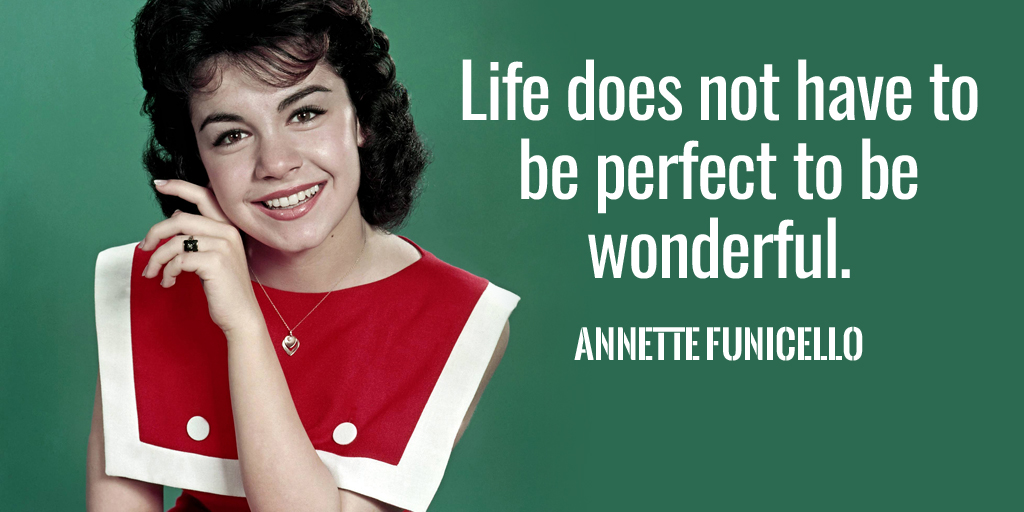 Life does not have to be perfect to be wonderful. - Annette Funicello  #quote #WednesdayWisdom