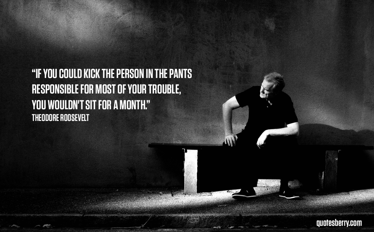 If you could kick the person in the pants... -Theodore Roosevelt #WednesdayWisdom