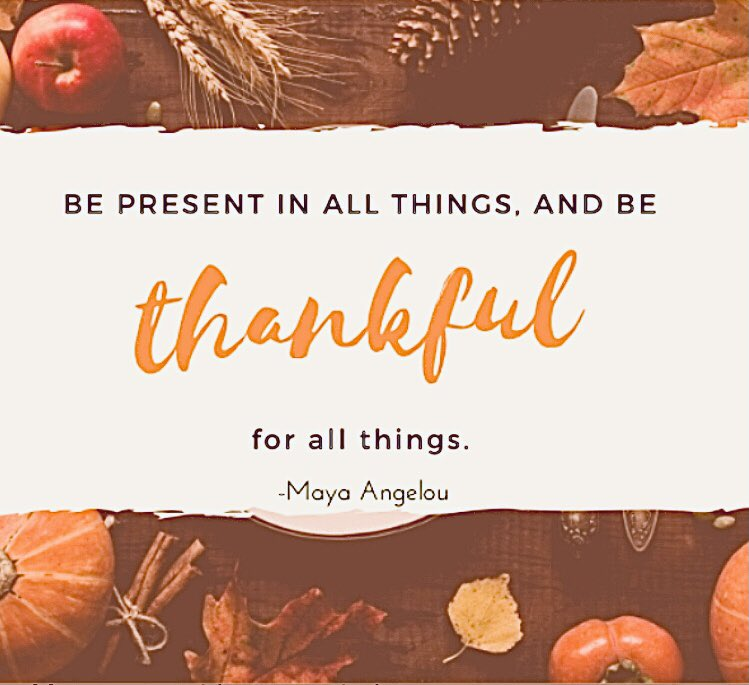 """""""Be PRESENT in all things, and be THANKFUL for all things"""" M.A #WednesdayMotivation #wednesdaywisdom #Thanksgiving #Motivationaldmv #motivationalmomentsdmv #wednesdaythought"""