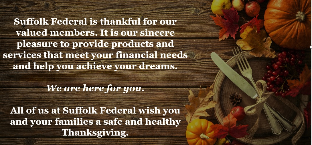 As a friendly reminder, all Suffolk Federal branches will be closed tomorrow in observance of Thanksgiving. Online and mobile services will continue uninterrupted. #HappyThanksgiving #Family #Grateful #Thankful #Healthy https://t.co/YyasvBr8Pg