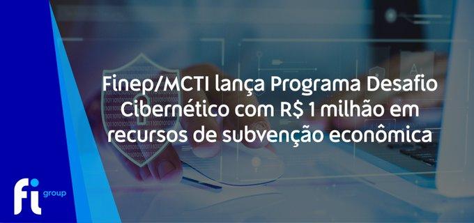 A Finep/MCTI lançou o Programa Desafio Finep – Desafio Cibernético. Com recursos de subvenç....