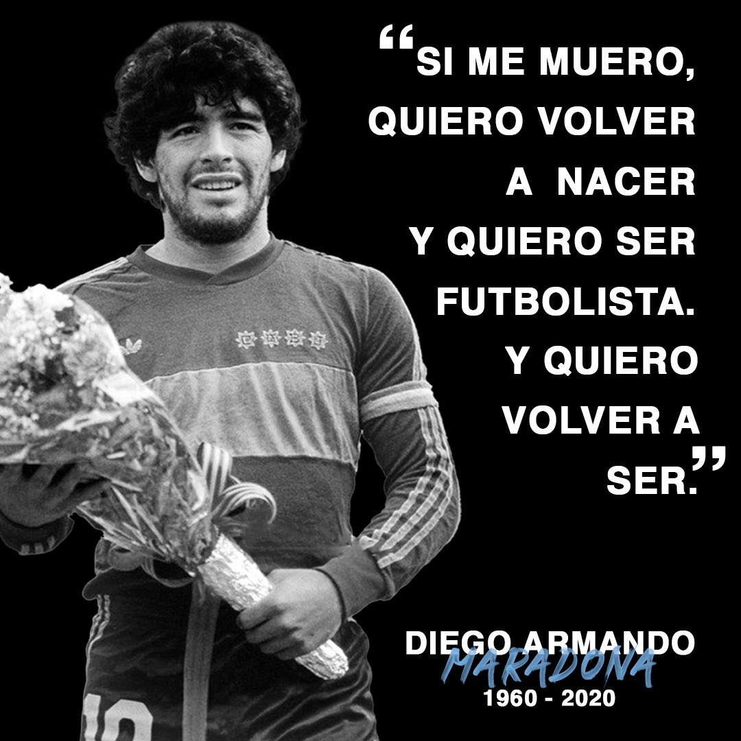 """If I die, I want to be born again and I want to be a footballer. And I want to be Diego Armando Maradona again. I am a player who has given joy to people and that is enough for me and I have plenty"". (Diego Maradona) #RIPMaradona 🙏🏽"