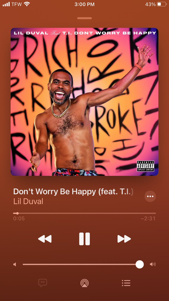 Don't worry be happy by Lil Duval any TI makes me happy.  Spreads positivity.    TI: You should appreciate life it could be over tonight.  That's so true.  Respect to Lil Duval and T.I.