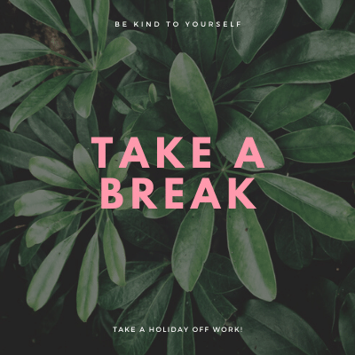 BE KIND TO YOURSELF...TAKE A BREAK! #takeabreak #bekindtoyourself #loveyourself