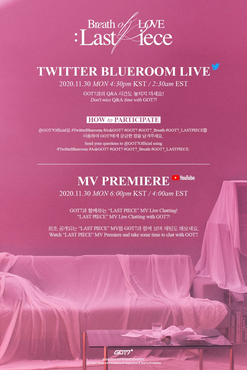 GOT7 <Breath of Love : Last Piece>  TWITTER BLUEROOM LIVE & MV PREMIERE  2020.11.30 MON (KST)  ✅4:30PM TWITTER BLUEROOM LIVE ✅6:00PM MV PREMIERE with CHATTING  #GOT7 #갓세븐 @GOT7Official #IGOT7 #아가새 #GOT7_BreathofLove_LastPiece #GOT7_Breath #GOT7_LASTPIECE