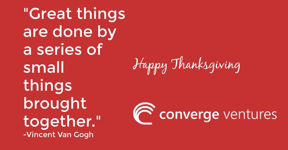 """""""Great things are done by a series of small things brought together."""" - Vincent Van Gogh   #HappyThanksgiving from Converge Ventures to you and yours.   #Thanksgiving #Thanksgiving2020 #manufacturing #ThursdayMotivation #ThursdayThoughts"""